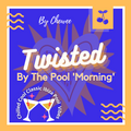 Twisted By The Pool 'Morning' - Chewee