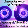 Legendary DJ Tanco NYC - Journey Into House Vol. 40 Part 2 Fire Island Sessions