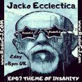 Jacko Ecclectica EP07 THEME OF INSANITY www.RadioGJ.com