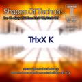 TrixX K - Shapes Of Techno! #150