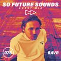So Future Sounds 076: BAVR (Guest Mix)