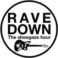 Rave Down: The Shoegaze Hour 12th May 2021