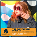 The Takeover w/ DJ POLLY (Salford Pride Pink Picnic Special) 25th July 2021