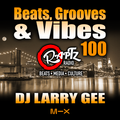 Beats, Grooves & Vibes 100 w. DJ Larry Gee