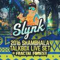 Slynk - LIVE @ Shambhala Fractal Forest (2016)