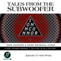 Tales From The Subwoofer - Ep#13: Hard Times