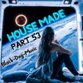 HOUSE MADE PART 53