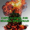 Capital Dank #48: Begone, Christmas!