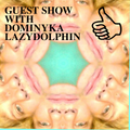GUEST SHOW WITH DOMINYKA LAZDYDOLPHIN