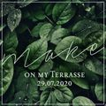 Make on my Terrasse - 29.07.2020