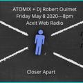 ATOMIX + Robert Ouimet Friday May 8 2020 Acxit Web Radio