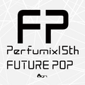 【Perfume】Perfumix 15th -Future Pop-【onigirmx】