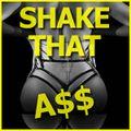 Shake That A$$