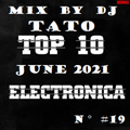 Electronic Music Top10 June Mix By DjTato N° #19