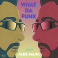 Alex Mark - What Da Funk vol. 10
