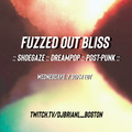 Fuzzed Out Bliss 10.06.21