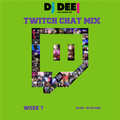 DJ DEE! - Twitch Chat Mix Week 7 (06/02-18/02/2021)