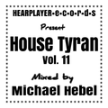 House Tyran Vol 11 - Mixed by Michael Hebel