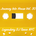 Legendary DJ Tanco NYC - Journey Into House Vol. 30