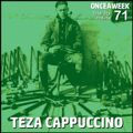 ONCEAWEEK 71 by TEZA CAPPUCCINO