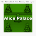 The Pitch Down All Dayer - Alice Palace