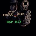 PISTOL WHIP RAP MIX