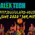 DJ Alex Tech - Deep, Soulful, Afro-HOUSE June 2020 * 3Hr Mix