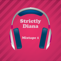 Mixtape 1.0 Strictly Diana                         Real Techno....House Music