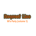 RQST LN: 90's Party {volume 1}