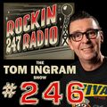 Tom Ingram Show #246 - From Rockin 247 Radio