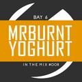 Bay 6, In The Mix #008 - MrBurntYoghurt