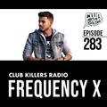 Club Killers Radio #283 - Frequency X