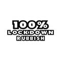 100% Lockdown Rubbish