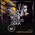 One Hour With Chris Gekä #228 - Guest KARIM ALKHAYAT