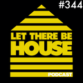 Let There Be House podcast with Glen Horsborough #344