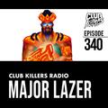 Club Killers Radio #340 - Major Lazer