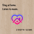 Stay at home. Listen to music. (J-POP '19-'20 MIX)