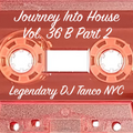 Legendary DJ Tanco NYC - Journey Into House Vol. 36B Part 2