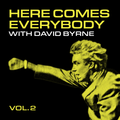 Here Comes Everybody with David Byrne - vol. 2