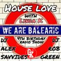 House Love with Lynda K WE ARE BALEARIC 4th birthday radio show with DJ Alex Savvides and Rob Green
