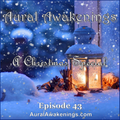 Aural Awakenings: Episode 43 (A Christmas Special - Celtic, new age & neoclassical music)