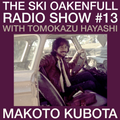 Ski Oakenfull Radio Show #13 with Tomokazu Hayashi - Makoto Kubota