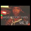 WIGGLEROOM TAPES VOL. 12 - HIP HOP DANCEHALL CLUB FLEX