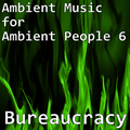 Ambient Music for Ambient People 6: Bureaucracy