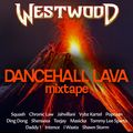 Westwood - Dancehall Lava mixtape - Bashment - Squash, Chronic Law, Jahvillani, Vybz Kartel, Popcaan