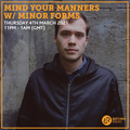 Mind Your Manners w/ Minor Forms 4th March 2021