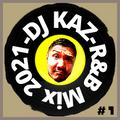 DJ KAZ: R&B Mix #1 2021