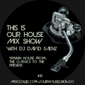 This Is Our House Mix Show #10 (Back In The Day House Classics Mix)