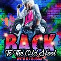 Back To The Old Skool with DJ Bubba 010321