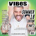 VIBES EP.26 (SUMMER 18' EDITION PART 2) (CURRENT HIP HOP / DANCEHALL / AFROBEATS / CLASSICS / TRAP)